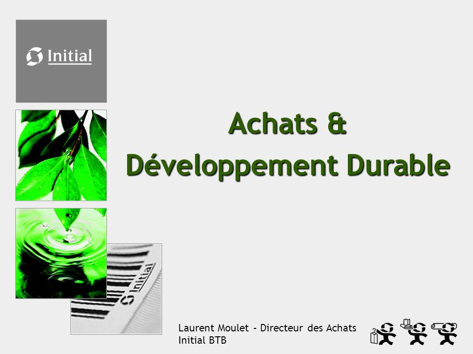 Achats & Développement Durable Laurent Moulet – Directeur des Achats Initial BTB