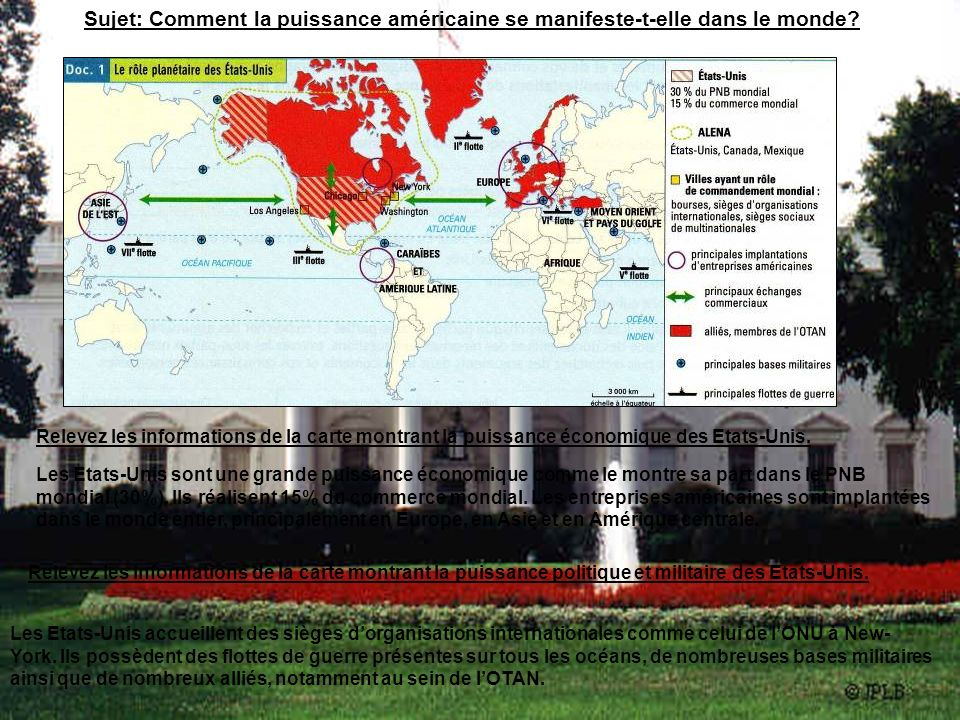 Sujet: Comment la puissance américaine se manifeste-t-elle dans le monde? Relevez les informations de la carte montrant la puissance économique des Et