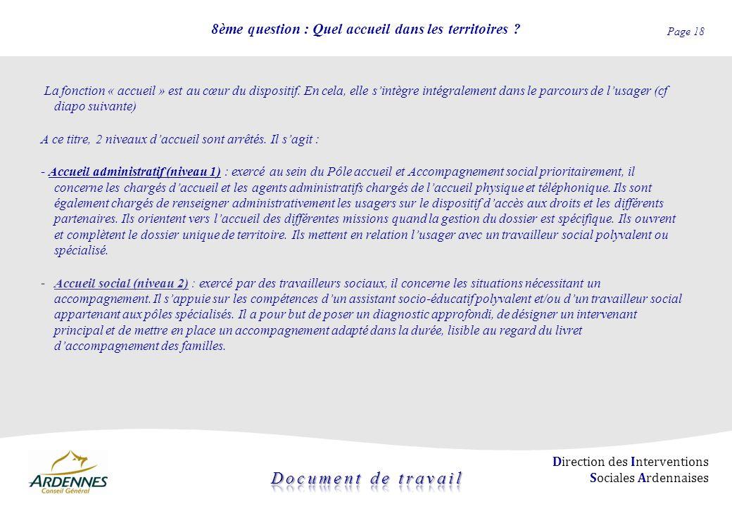 Page 18 Direction des Interventions Sociales Ardennaises 8ème question : Quel accueil dans les territoires ? La fonction « accueil » est au cœur du di