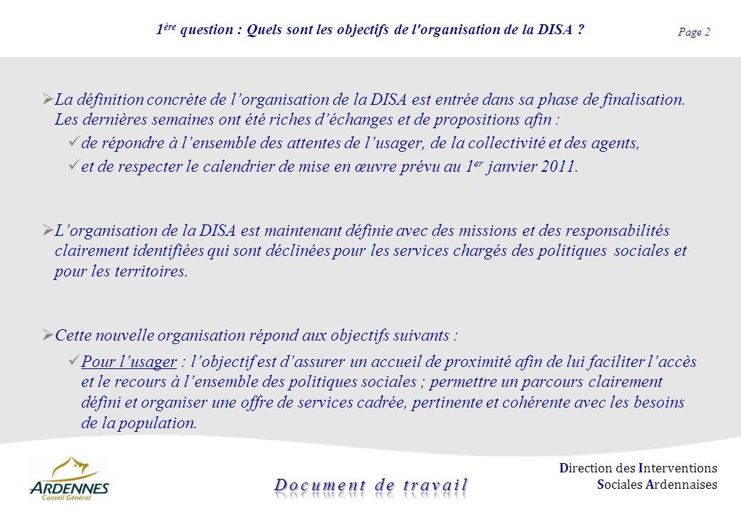 Page 2 Direction des Interventions Sociales Ardennaises 1 ère question : Quels sont les objectifs de l'organisation de la DISA ? La définition concrèt