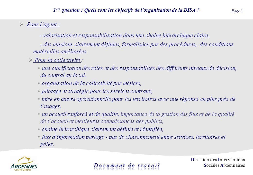 Page 3 Direction des Interventions Sociales Ardennaises 1 ère question : Quels sont les objectifs de l'organisation de la DISA ? Pour lagent : - valor