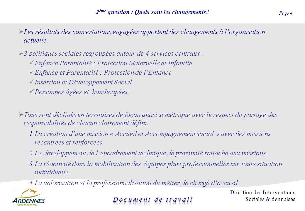 Page 4 Direction des Interventions Sociales Ardennaises 2 ème question : Quels sont les changements? Les résultats des concertations engagées apporten