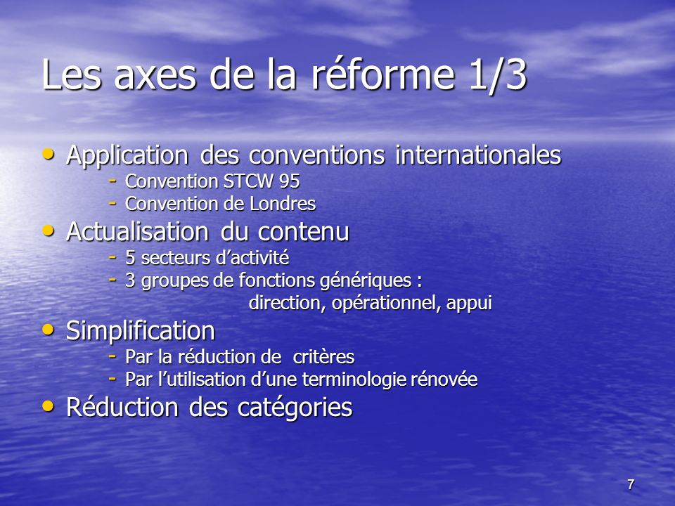7 Les axes de la réforme 1/3 Application des conventions internationales Application des conventions internationales - Convention STCW 95 - Convention