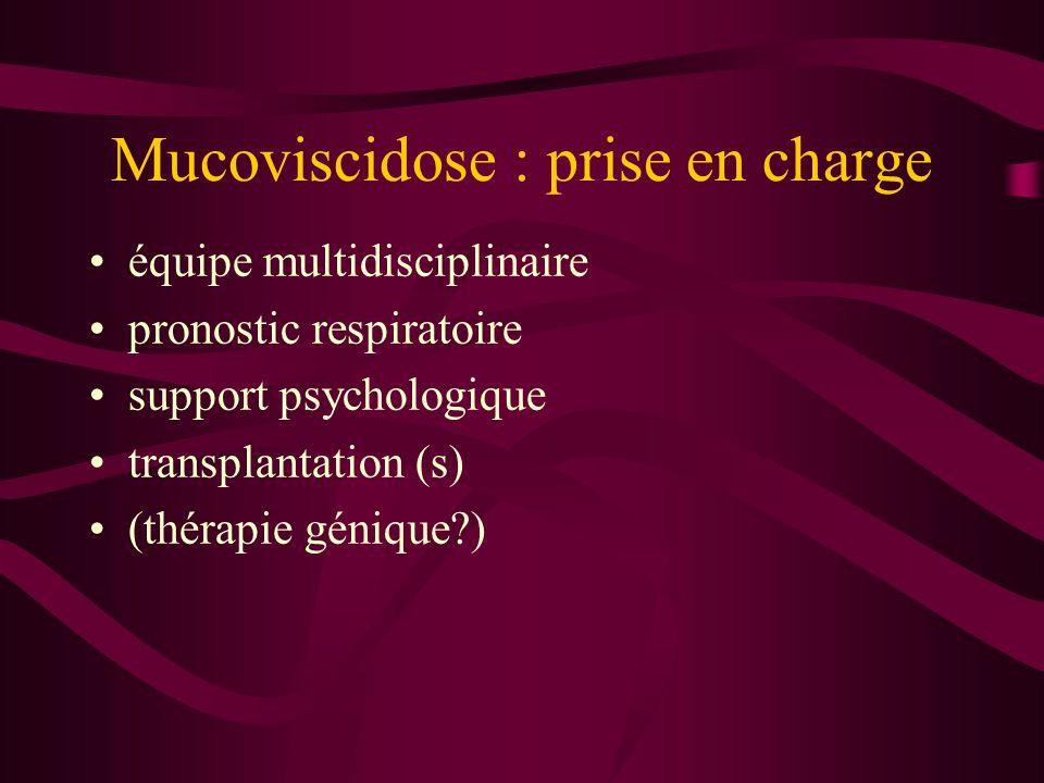 Mucoviscidose : prise en charge équipe multidisciplinaire pronostic respiratoire support psychologique transplantation (s) (thérapie génique?)