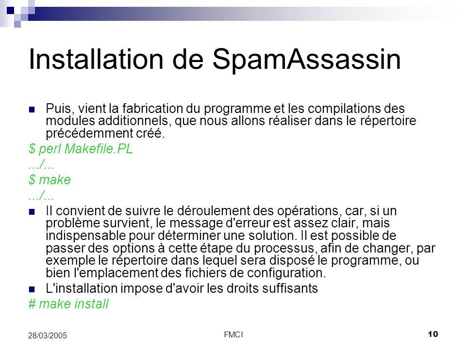 FMCI10 28/03/2005 Installation de SpamAssassin Puis, vient la fabrication du programme et les compilations des modules additionnels, que nous allons r