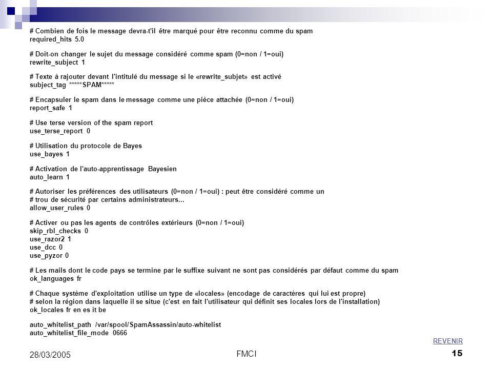 FMCI15 28/03/2005 # Combien de fois le message devra-t'il être marqué pour être reconnu comme du spam required_hits 5.0 # Doit-on changer le sujet du