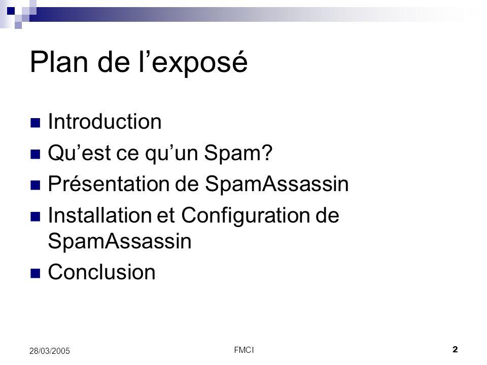 FMCI2 28/03/2005 Plan de lexposé Introduction Quest ce quun Spam? Présentation de SpamAssassin Installation et Configuration de SpamAssassin Conclusio