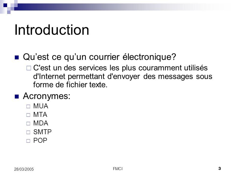 FMCI3 28/03/2005 Introduction Quest ce quun courrier électronique? C'est un des services les plus couramment utilisés d'Internet permettant d'envoyer