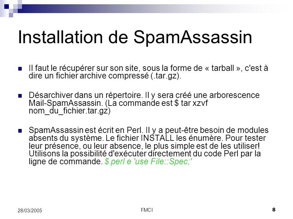 FMCI8 28/03/2005 Installation de SpamAssassin Il faut le récupérer sur son site, sous la forme de « tarball », c'est à dire un fichier archive compres