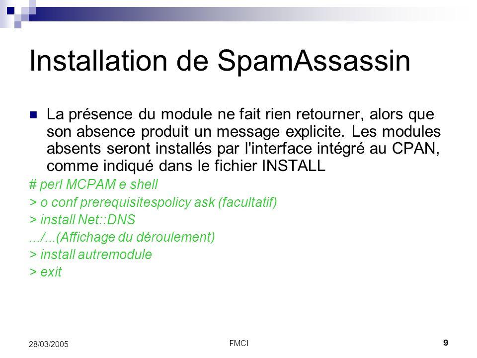 FMCI9 28/03/2005 Installation de SpamAssassin La présence du module ne fait rien retourner, alors que son absence produit un message explicite. Les mo