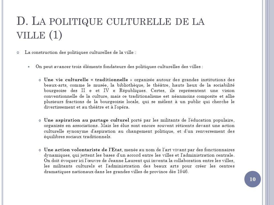 D. L A POLITIQUE CULTURELLE DE LA VILLE (1) La construction des politiques culturelles de la ville : On peut avancer trois éléments fondateurs des pol