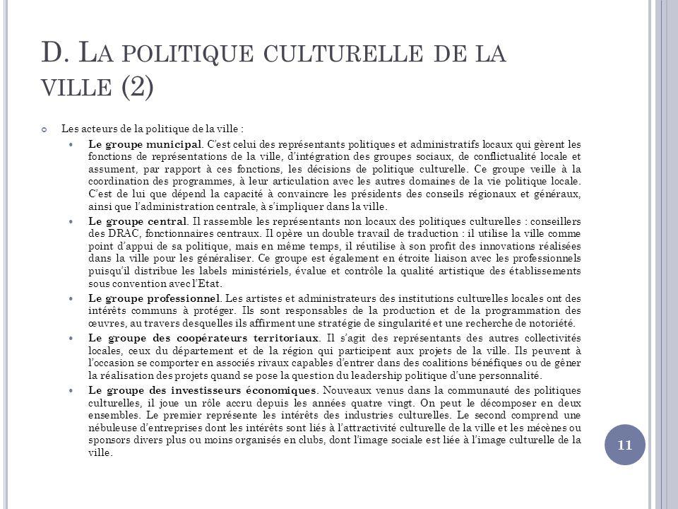 D. L A POLITIQUE CULTURELLE DE LA VILLE (2) Les acteurs de la politique de la ville : Le groupe municipal. Cest celui des représentants politiques et