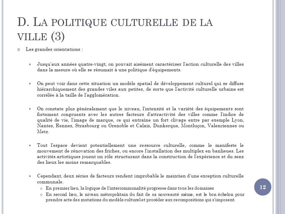 D. L A POLITIQUE CULTURELLE DE LA VILLE (3) Les grandes orientations : Jusquaux années quatre-vingt, on pouvait aisément caractériser laction culturel