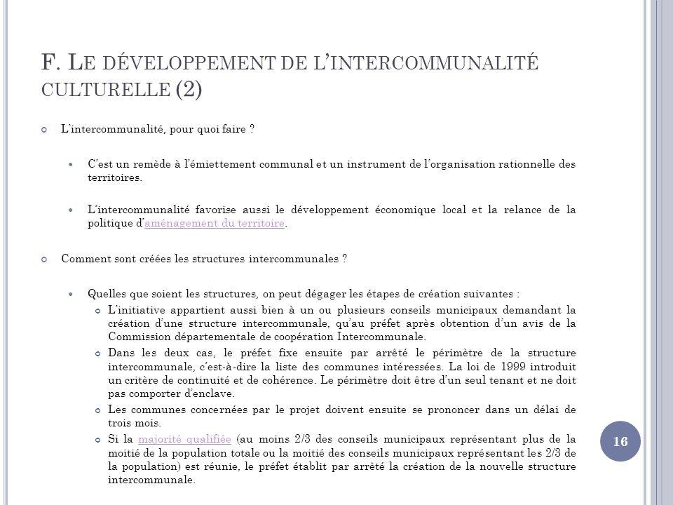 F. L E DÉVELOPPEMENT DE L INTERCOMMUNALITÉ CULTURELLE (2) Lintercommunalité, pour quoi faire ? Cest un remède à lémiettement communal et un instrument