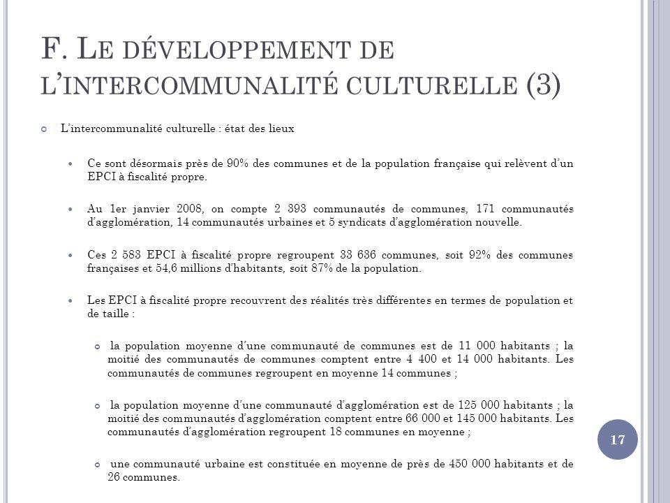 F. L E DÉVELOPPEMENT DE L INTERCOMMUNALITÉ CULTURELLE (3) Lintercommunalité culturelle : état des lieux Ce sont désormais près de 90% des communes et