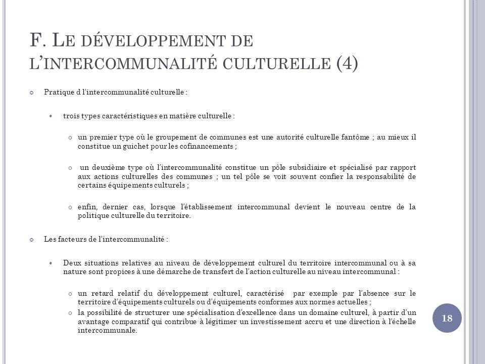 F. L E DÉVELOPPEMENT DE L INTERCOMMUNALITÉ CULTURELLE (4) Pratique d lintercommunalité culturelle : trois types caractéristiques en matière culturelle
