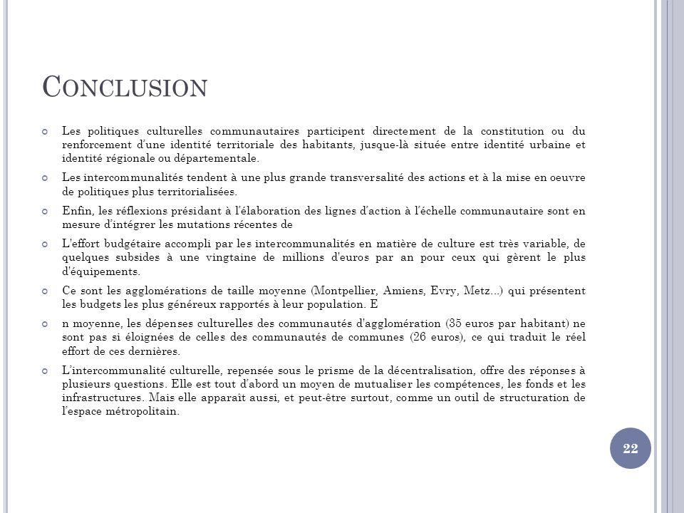C ONCLUSION Les politiques culturelles communautaires participent directement de la constitution ou du renforcement dune identité territoriale des hab