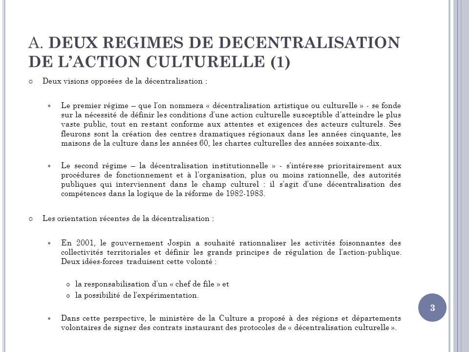 A. DEUX REGIMES DE DECENTRALISATION DE LACTION CULTURELLE (1) Deux visions opposées de la décentralisation : Le premier régime – que lon nommera « déc