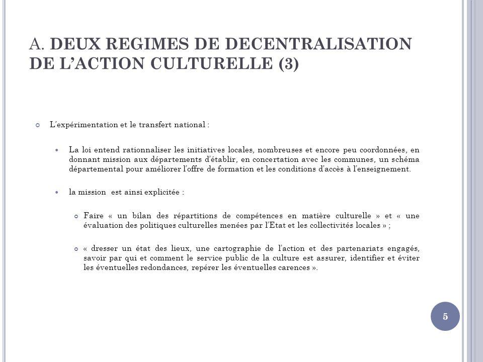 A. DEUX REGIMES DE DECENTRALISATION DE LACTION CULTURELLE (3) Lexpérimentation et le transfert national : La loi entend rationnaliser les initiatives