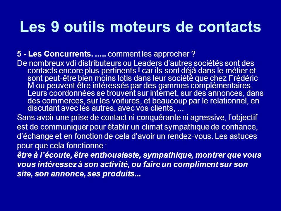 Les 9 outils moteurs de contacts 5 - Les Concurrents...... comment les approcher ? De nombreux vdi distributeurs ou Leaders dautres sociétés sont des