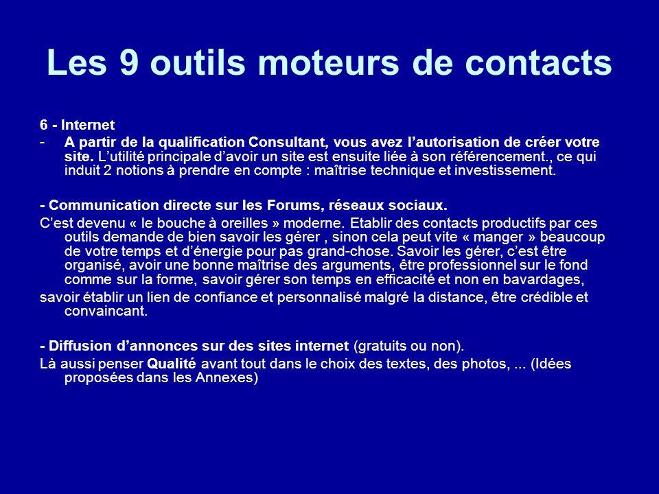 Les 9 outils moteurs de contacts 6 - Internet -A partir de la qualification Consultant, vous avez lautorisation de créer votre site. Lutilité principa