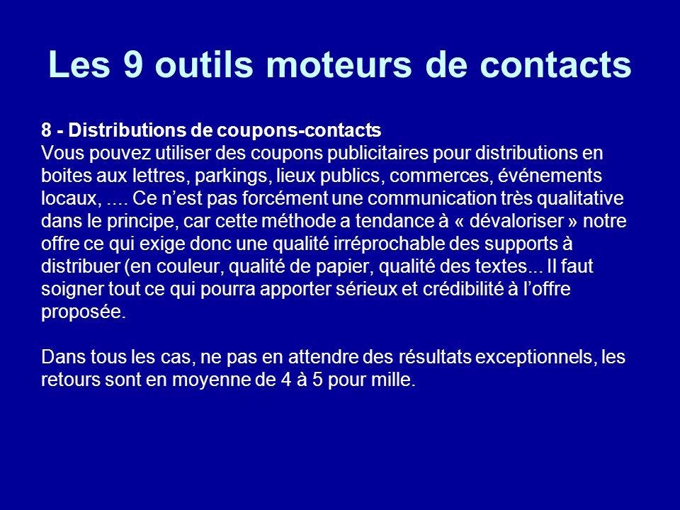 Les 9 outils moteurs de contacts 8 - Distributions de coupons-contacts Vous pouvez utiliser des coupons publicitaires pour distributions en boites aux