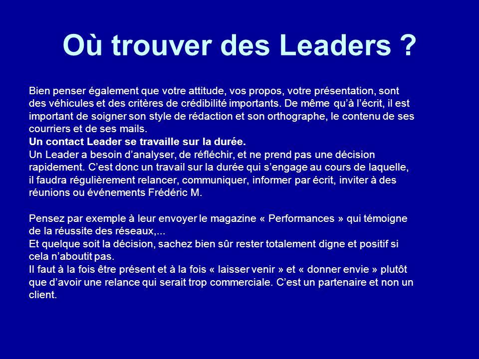 Où trouver des Leaders ? Bien penser également que votre attitude, vos propos, votre présentation, sont des véhicules et des critères de crédibilité i