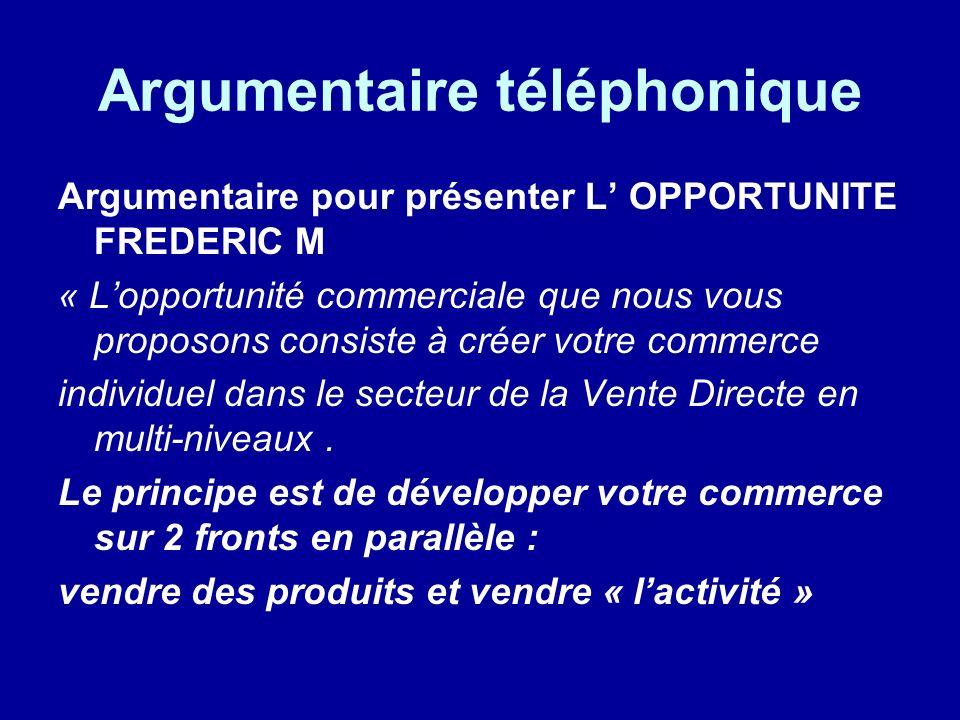 Argumentaire téléphonique Argumentaire pour présenter L OPPORTUNITE FREDERIC M « Lopportunité commerciale que nous vous proposons consiste à créer vot