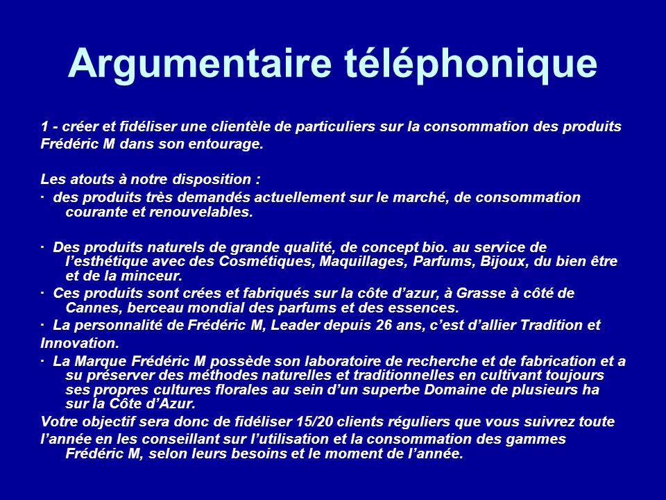 Argumentaire téléphonique 1 - créer et fidéliser une clientèle de particuliers sur la consommation des produits Frédéric M dans son entourage. Les ato