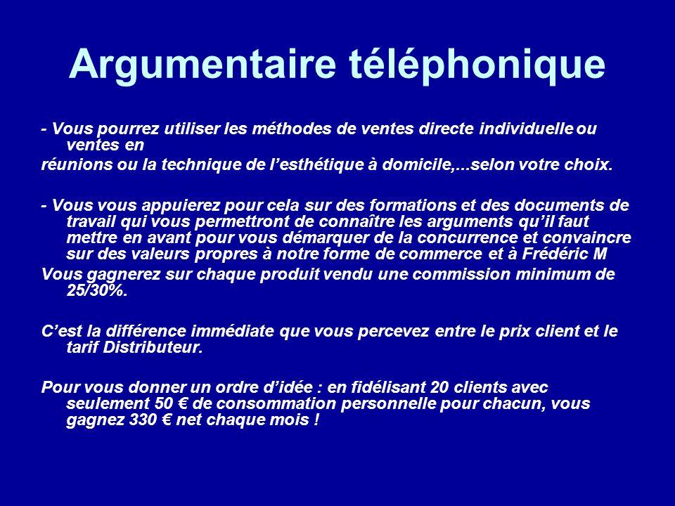 Argumentaire téléphonique - Vous pourrez utiliser les méthodes de ventes directe individuelle ou ventes en réunions ou la technique de lesthétique à d