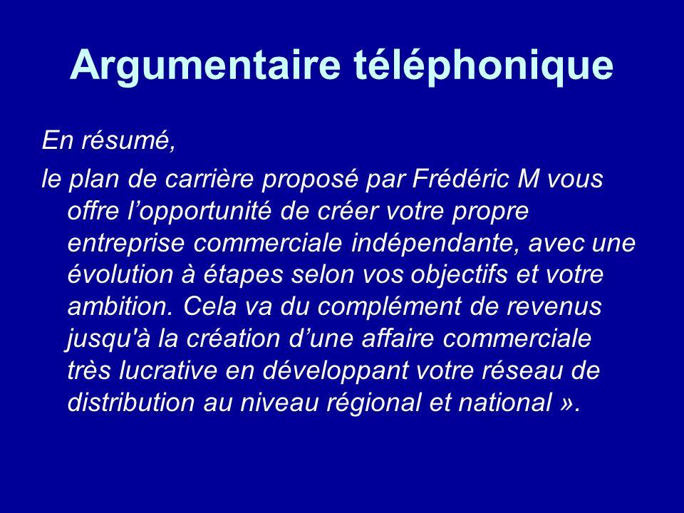Argumentaire téléphonique En résumé, le plan de carrière proposé par Frédéric M vous offre lopportunité de créer votre propre entreprise commerciale i