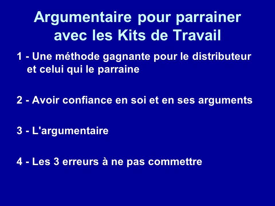 Argumentaire pour parrainer avec les Kits de Travail 1 - Une méthode gagnante pour le distributeur et celui qui le parraine 2 - Avoir confiance en soi