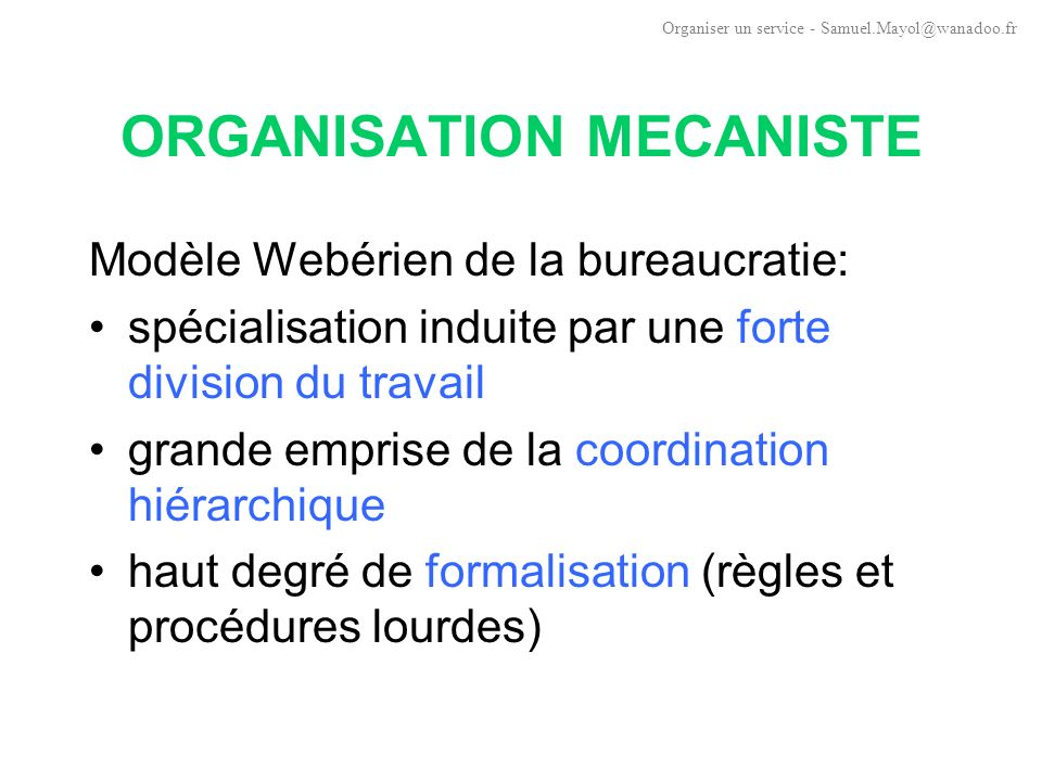 SYSTEMES MECANISTES ET ORGANIQUES 2 CONCEPTIONS OPPOSEES DE L ORGANISATIO N Organiser un service - Samuel.Mayol@wanadoo.fr