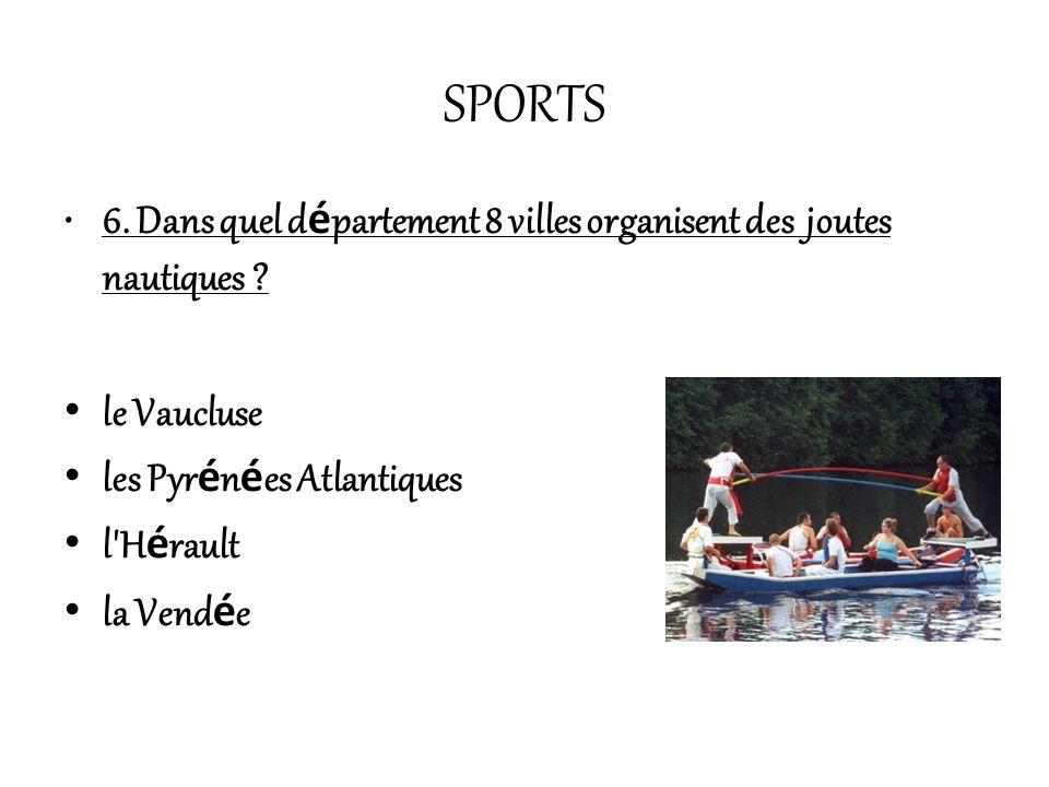 SPORTS 6.Dans quel d é partement 8 villes organisent des joutes nautiques .