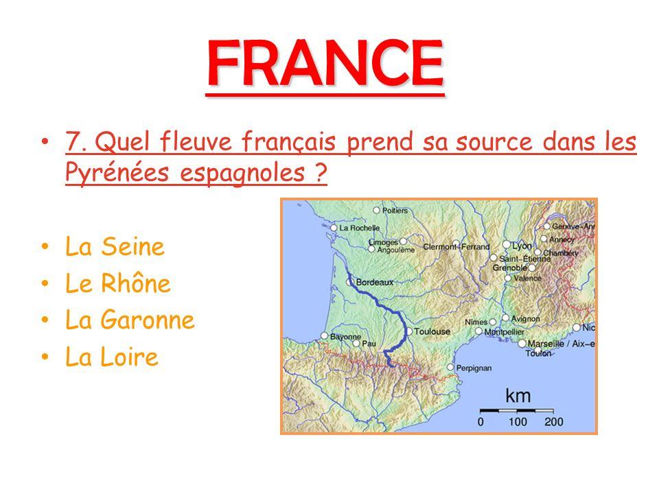 FRANCE 7. Quel fleuve français prend sa source dans les Pyrénées espagnoles .