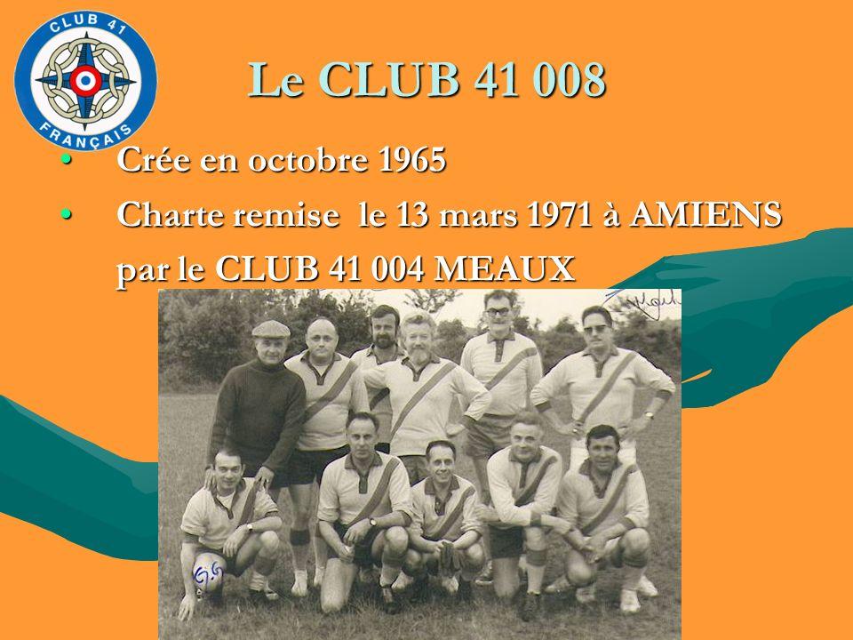 Le CLUB 41 008 Crée en octobre 1965Crée en octobre 1965 Charte remise le 13 mars 1971 à AMIENSCharte remise le 13 mars 1971 à AMIENS par le CLUB 41 00