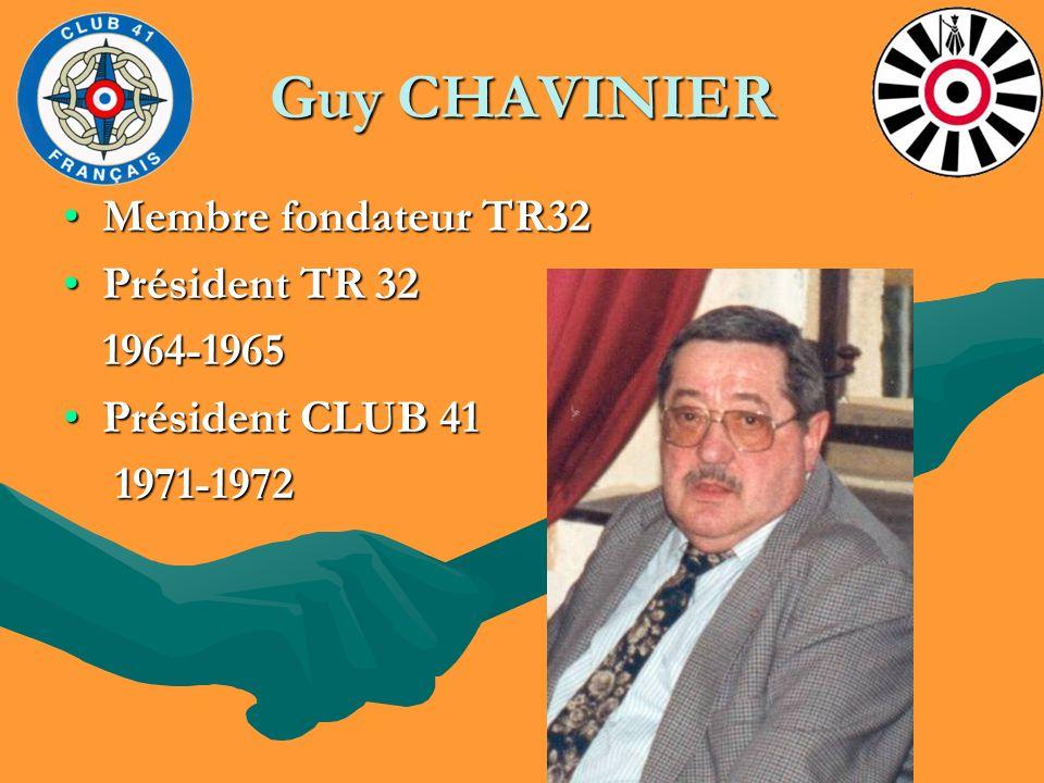 Guy CHAVINIER Membre fondateur TR32Membre fondateur TR32 Président TR 32Président TR 32 1964-1965 1964-1965 Président CLUB 41Président CLUB 41 1971-19