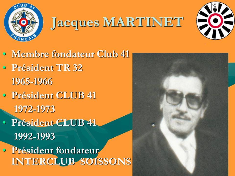 Jacques MARTINET Membre fondateur Club 41Membre fondateur Club 41 Président TR 32Président TR 32 1965-1966 1965-1966 Président CLUB 41Président CLUB 4