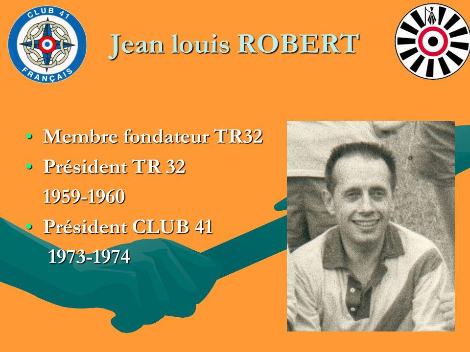 Jean louis ROBERT Membre fondateur TR32Membre fondateur TR32 Président TR 32Président TR 32 1959-1960 1959-1960 Président CLUB 41Président CLUB 41 197