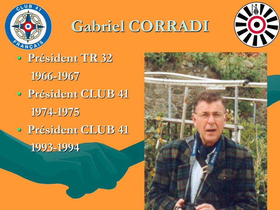 Gabriel CORRADI Président TR 32Président TR 32 1966-1967 1966-1967 Président CLUB 41Président CLUB 41 1974-1975 1974-1975 Président CLUB 41Président C