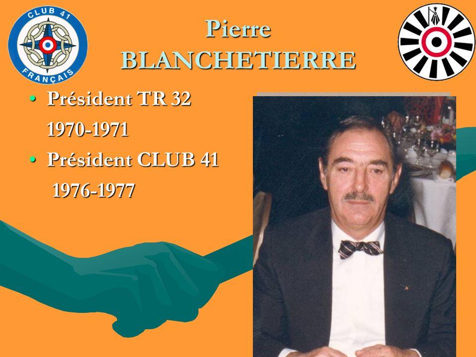 Pierre BLANCHETIERRE Président TR 32Président TR 32 1970-1971 1970-1971 Président CLUB 41Président CLUB 41 1976-1977 1976-1977