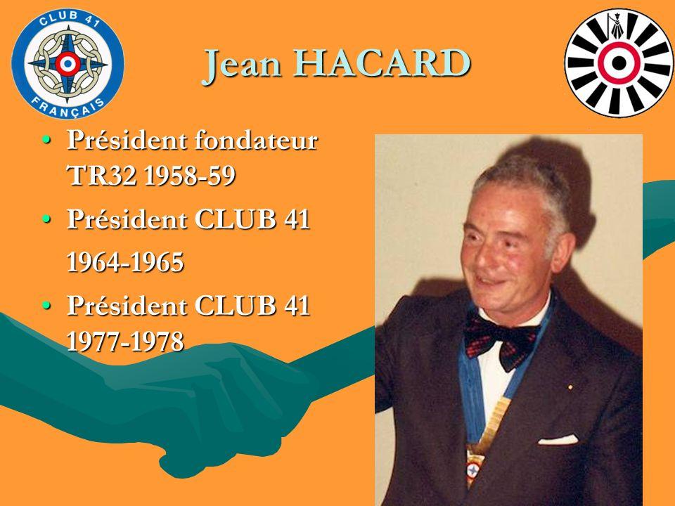 Jean HACARD Président fondateur TR32 1958-59Président fondateur TR32 1958-59 Président CLUB 41Président CLUB 41 1964-1965 1964-1965 Président CLUB 41