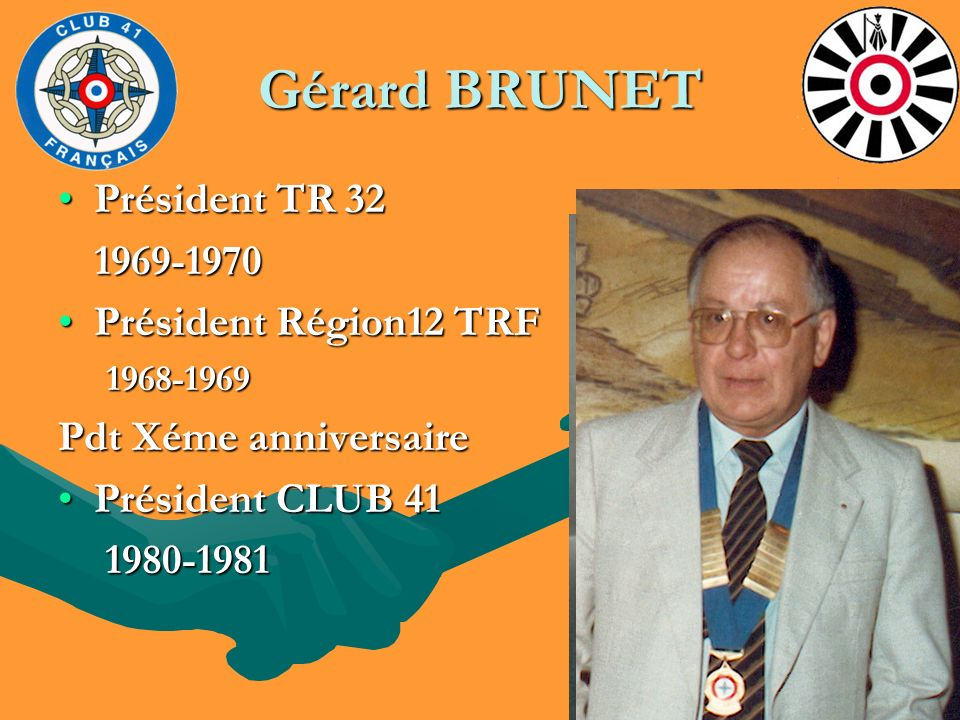 Gérard BRUNET Président TR 32Président TR 32 1969-1970 1969-1970 Président Région12 TRFPrésident Région12 TRF1968-1969 Pdt Xéme anniversaire Président