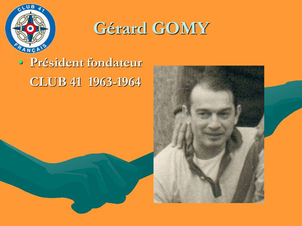 Gérard GOMY Président fondateurPrésident fondateur CLUB 41 1963-1964