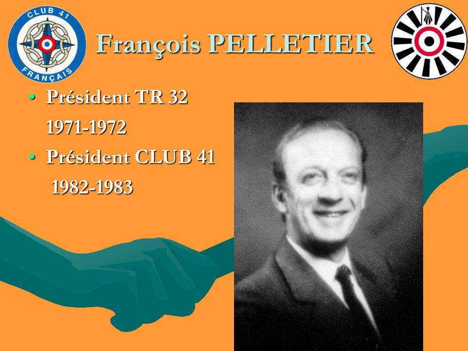 François PELLETIER Président TR 32Président TR 32 1971-1972 1971-1972 Président CLUB 41Président CLUB 41 1982-1983 1982-1983
