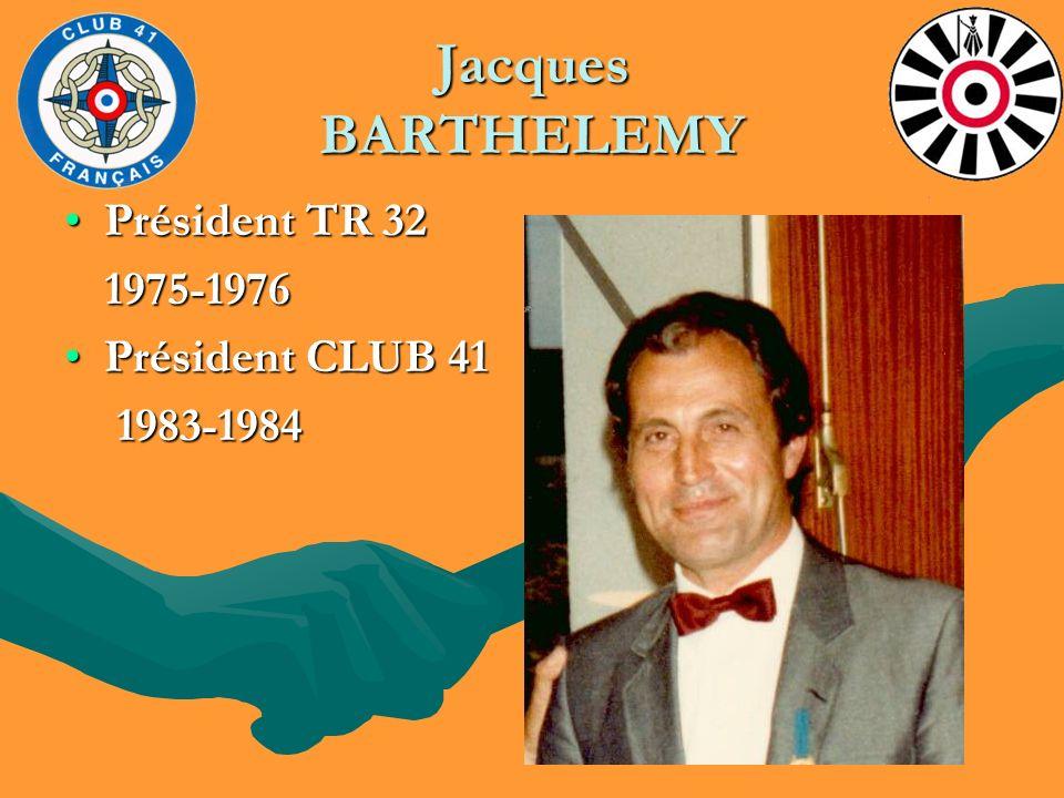 Jacques BARTHELEMY Président TR 32Président TR 32 1975-1976 1975-1976 Président CLUB 41Président CLUB 41 1983-1984 1983-1984