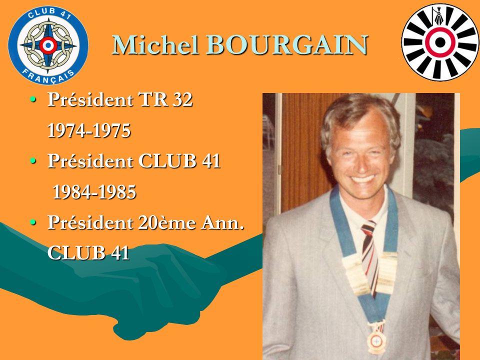 Michel BOURGAIN Président TR 32Président TR 32 1974-1975 1974-1975 Président CLUB 41Président CLUB 41 1984-1985 1984-1985 Président 20ème Ann.Présiden
