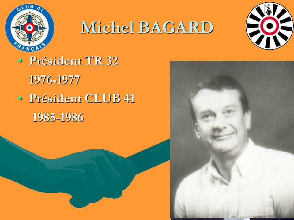 Michel BAGARD Président TR 32Président TR 32 1976-1977 1976-1977 Président CLUB 41Président CLUB 41 1985-1986 1985-1986