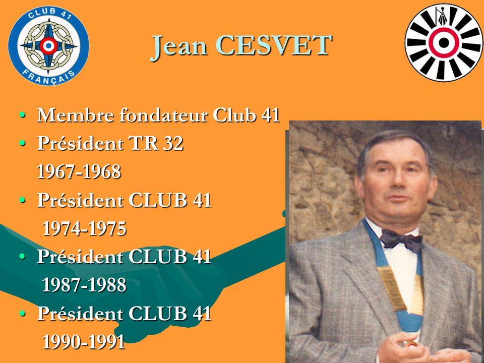 Jean CESVET Membre fondateur Club 41Membre fondateur Club 41 Président TR 32Président TR 32 1967-1968 1967-1968 Président CLUB 41Président CLUB 41 197
