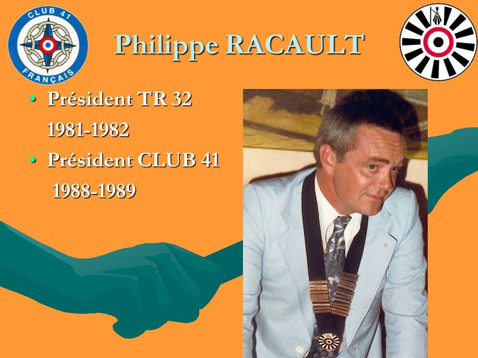 Philippe RACAULT Président TR 32Président TR 32 1981-1982 1981-1982 Président CLUB 41Président CLUB 41 1988-1989 1988-1989